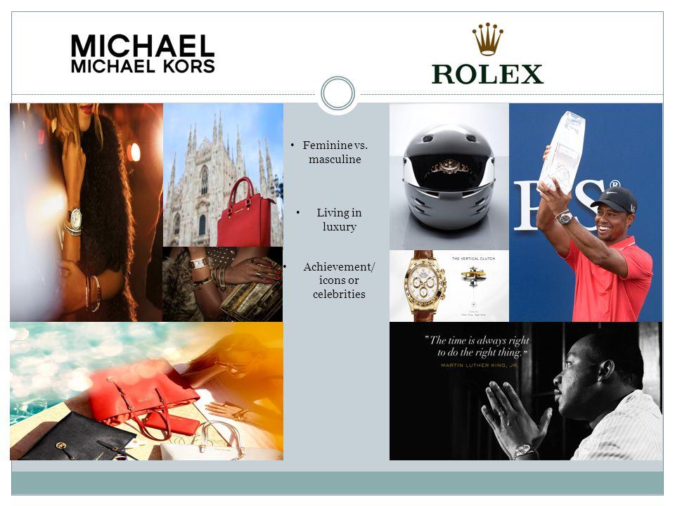 Feminine vs. masculine Living in luxury Achievement/ icons or celebrities