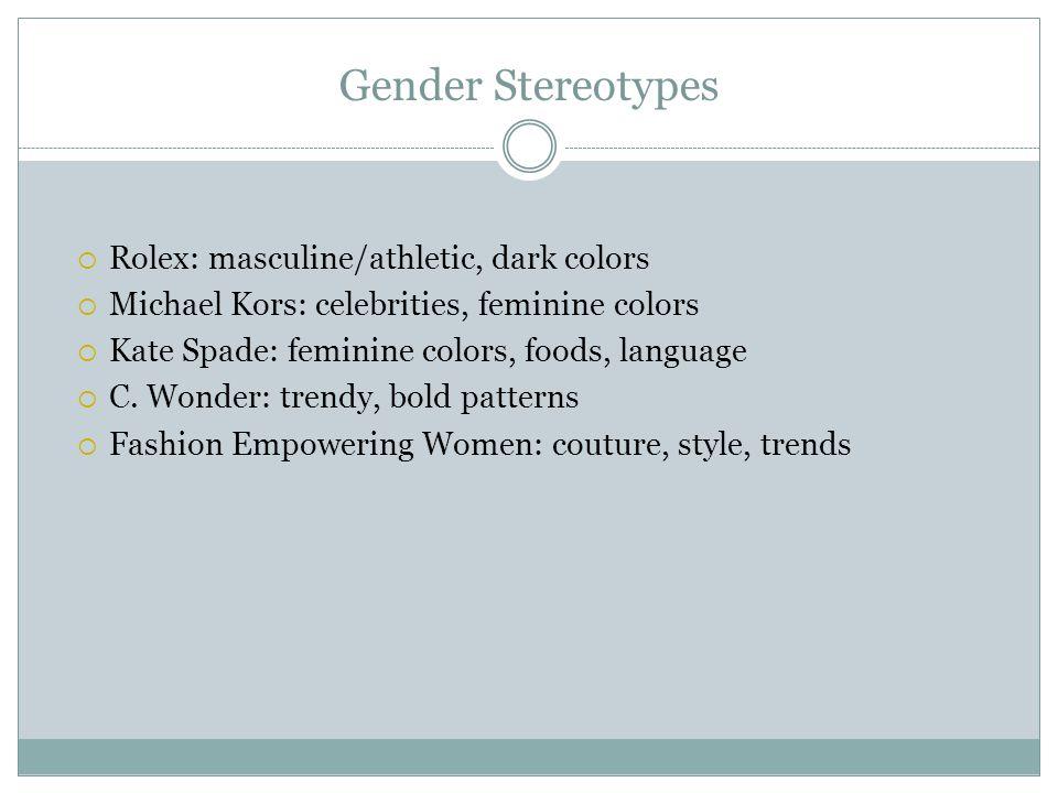 Gender Stereotypes Rolex: masculine/athletic, dark colors Michael Kors: celebrities, feminine colors Kate Spade: feminine colors, foods, language C.