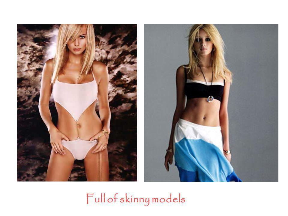 Full of skinny models