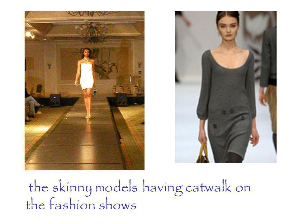 the skinny models having catwalk on the fashion shows
