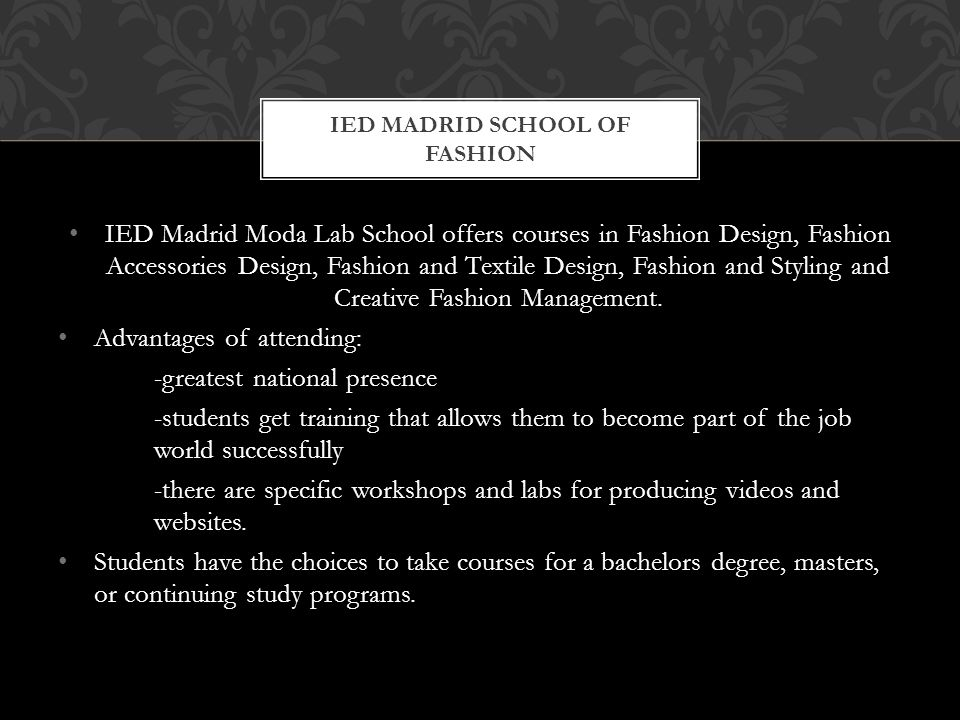 IED Madrid Moda Lab School offers courses in Fashion Design, Fashion Accessories Design, Fashion and Textile Design, Fashion and Styling and Creative