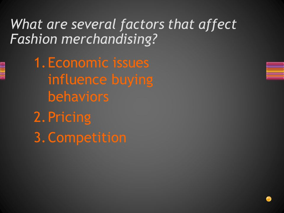 What are several factors that affect Fashion merchandising.