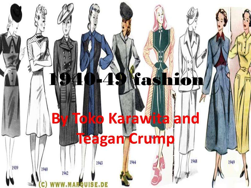 1940-49 fashion By Toko Karawita and Teagan Crump