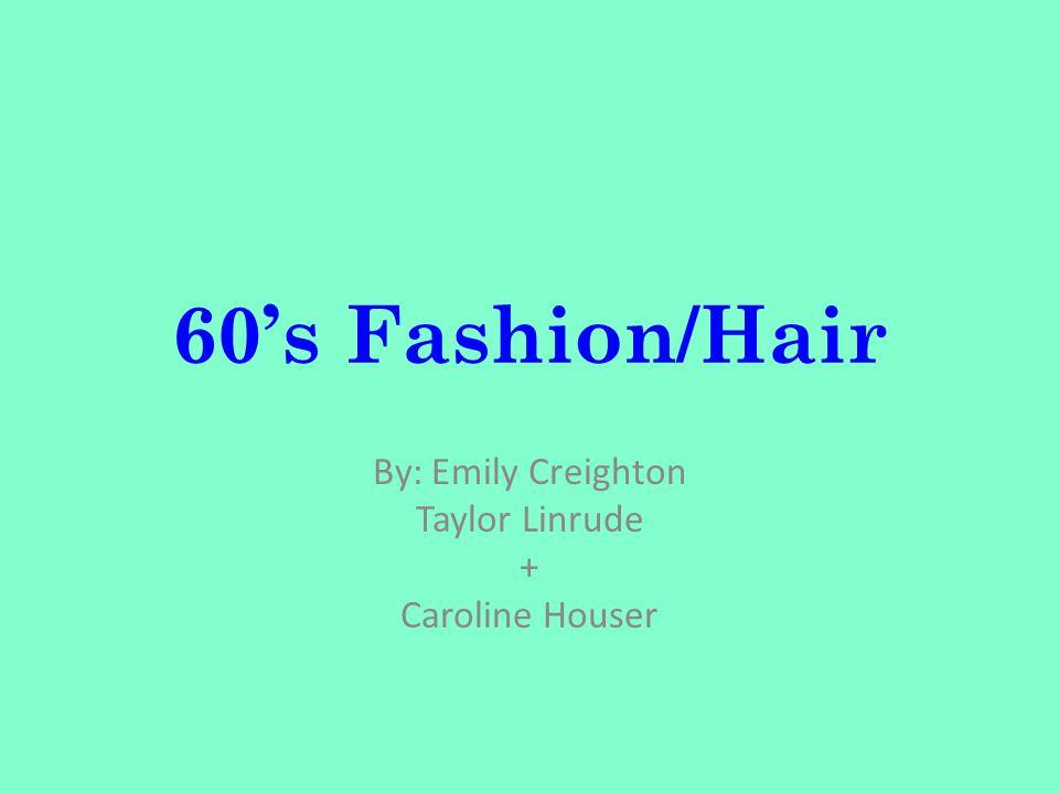 60s Fashion/Hair By: Emily Creighton Taylor Linrude + Caroline Houser