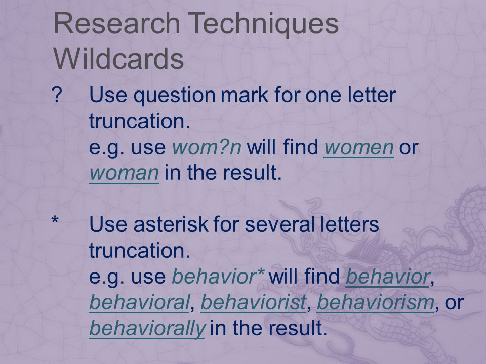 Research Techniques Wildcards . Use question mark for one letter truncation.