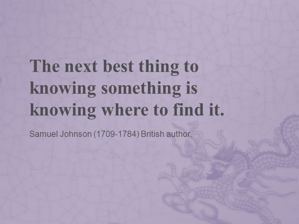 The next best thing to knowing something is knowing where to find it.