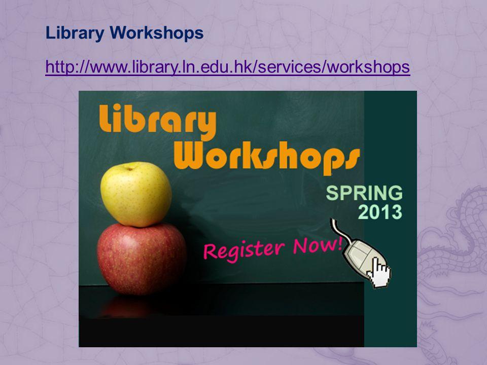 Library Workshops http://www.library.ln.edu.hk/services/workshops
