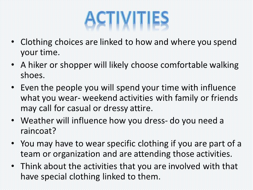 Clothing choices are linked to how and where you spend your time. A hiker or shopper will likely choose comfortable walking shoes. Even the people you