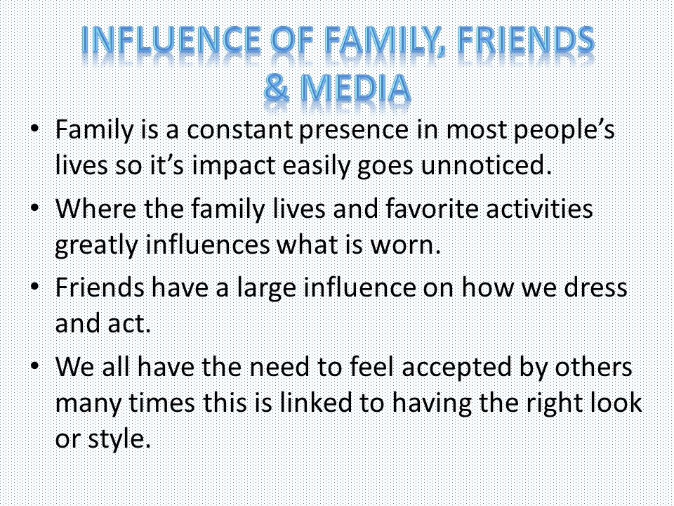 Family is a constant presence in most peoples lives so its impact easily goes unnoticed. Where the family lives and favorite activities greatly influe