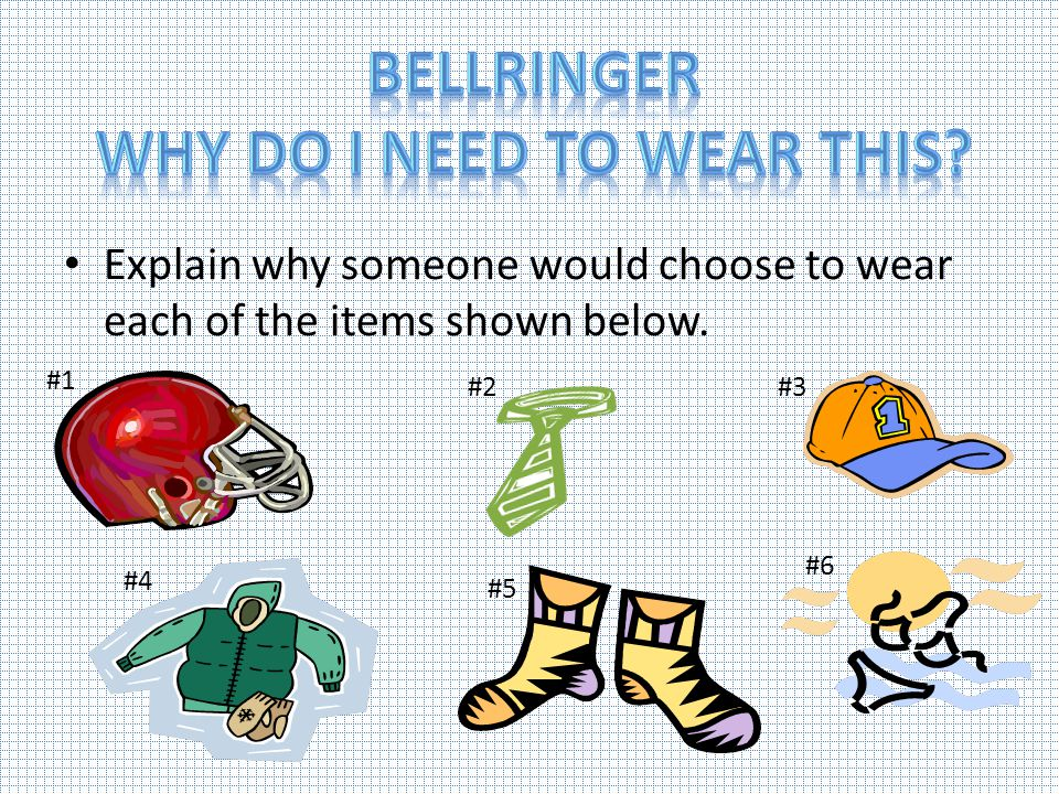 Explain why someone would choose to wear each of the items shown below. #1 #6 #5 #3 #4 #2