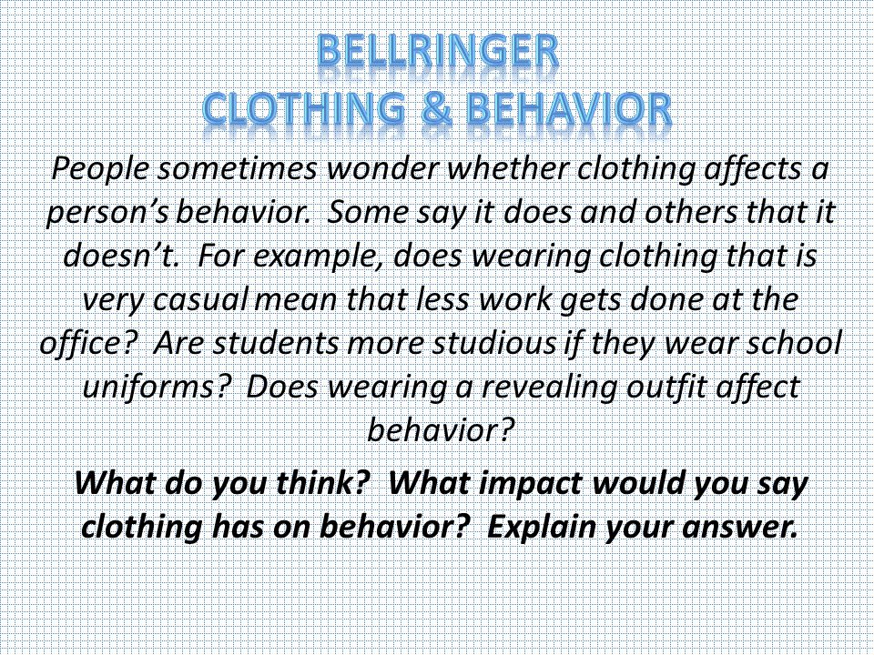 People sometimes wonder whether clothing affects a persons behavior. Some say it does and others that it doesnt. For example, does wearing clothing th
