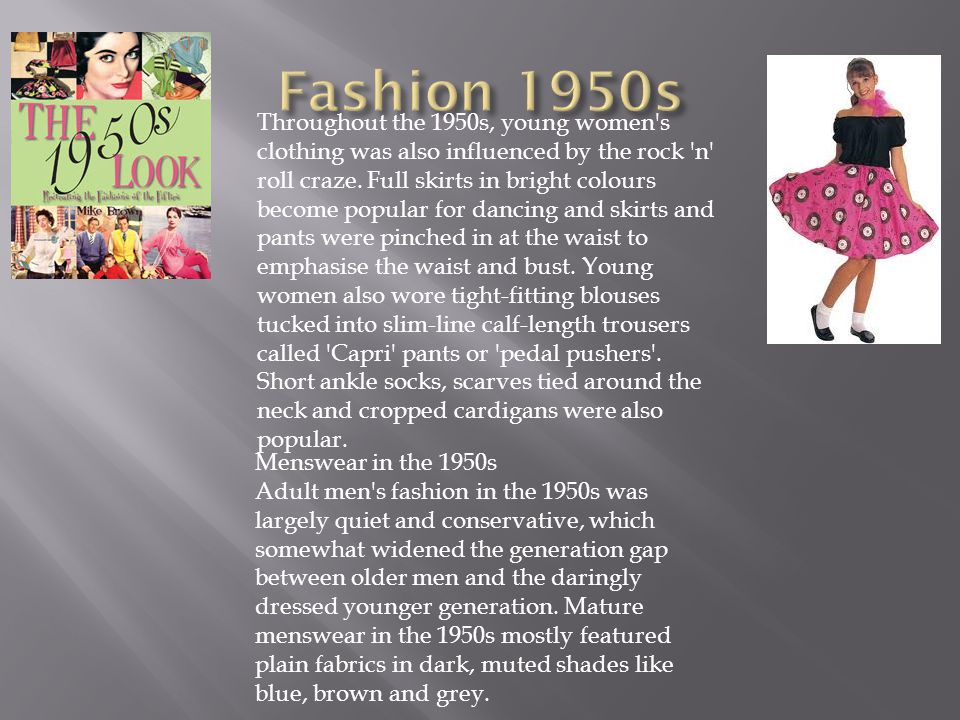Throughout the 1950s, young women s clothing was also influenced by the rock n roll craze.