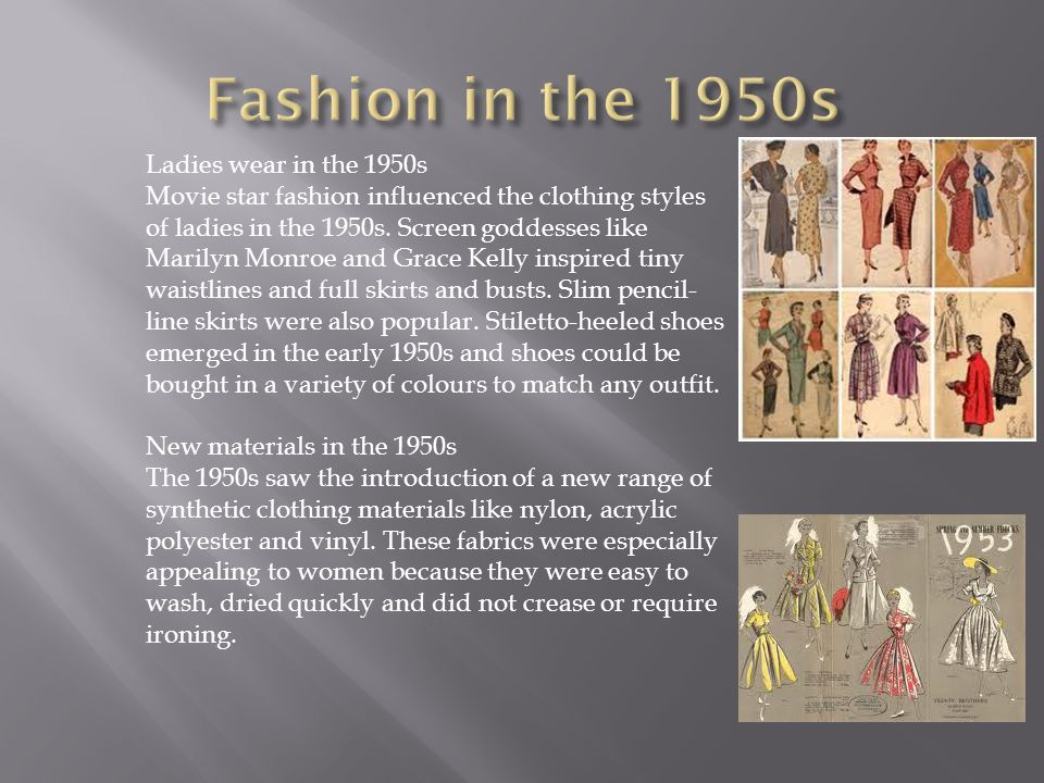 Ladies wear in the 1950s Movie star fashion influenced the clothing styles of ladies in the 1950s.