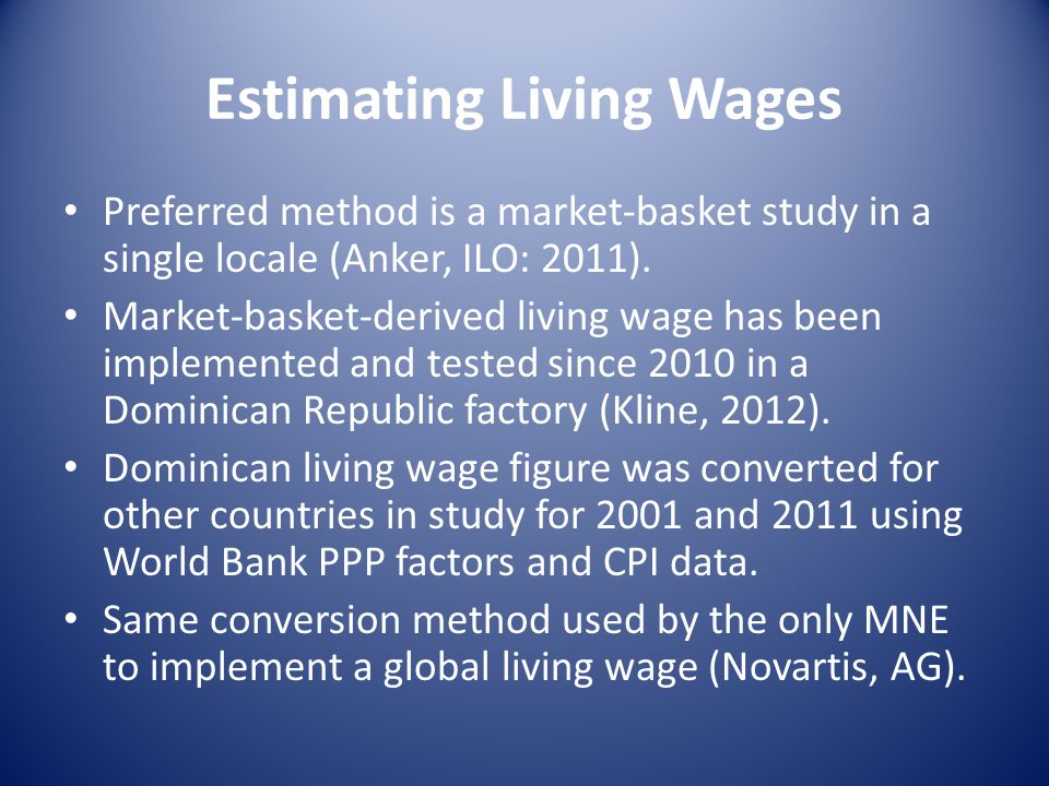 Estimating Living Wages Preferred method is a market-basket study in a single locale (Anker, ILO: 2011).
