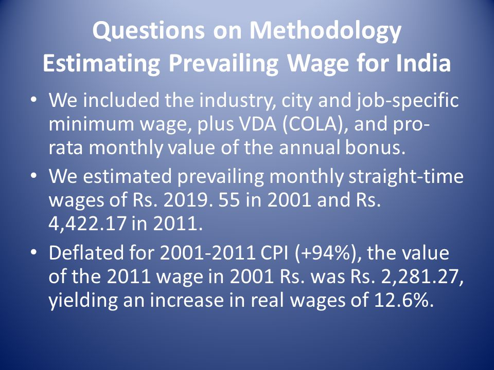 Questions on Methodology Estimating Prevailing Wage for India We included the industry, city and job-specific minimum wage, plus VDA (COLA), and pro-