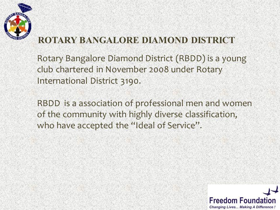 ROTARY BANGALORE DIAMOND DISTRICT Rotary Bangalore Diamond District (RBDD) is a young club chartered in November 2008 under Rotary International District 3190.