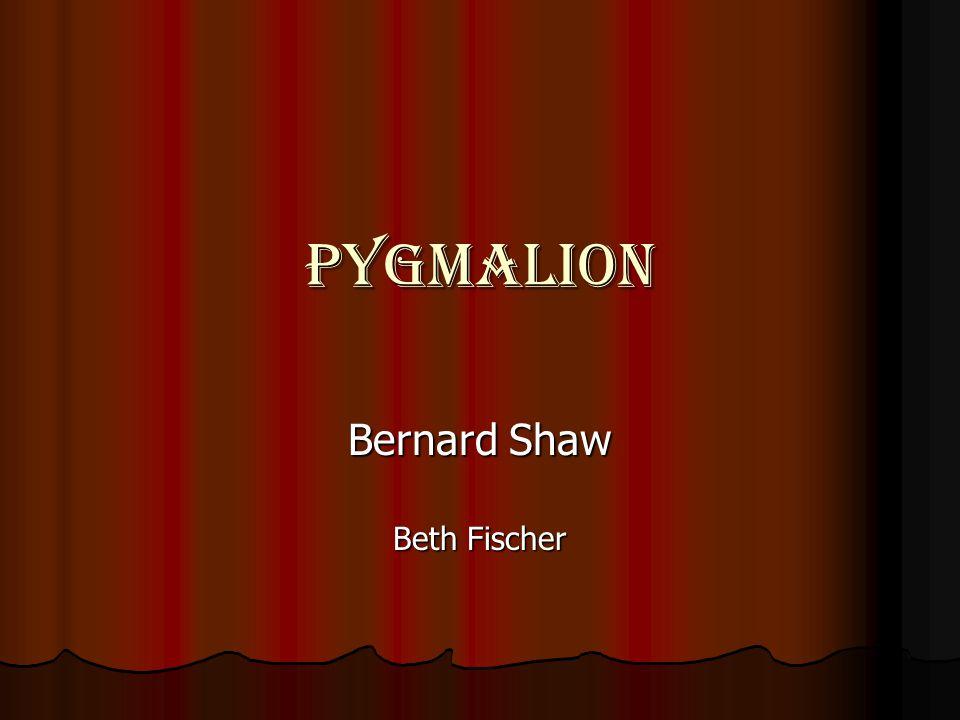 PYGMALION Bernard Shaw Beth Fischer