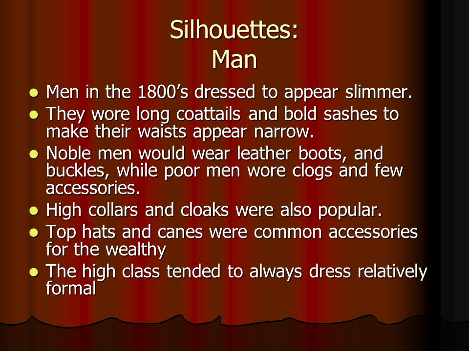 Silhouette: Woman Women wore very full skirts, called crinoline, that were very costly due to the enormous amount of silk and taffeta required to make them.