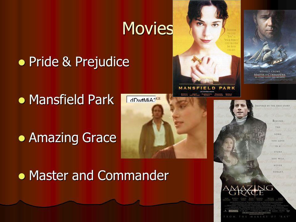 Movies Pride & Prejudice Pride & Prejudice Mansfield Park Mansfield Park Amazing Grace Amazing Grace Master and Commander Master and Commander