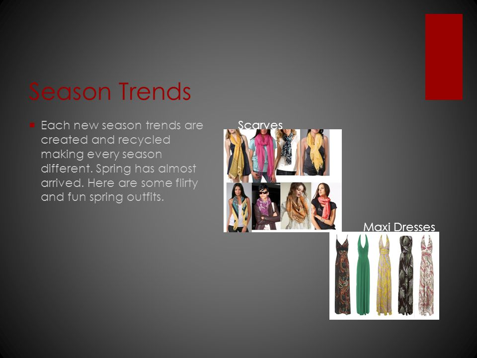 Season Trends Each new season trends are created and recycled making every season different.