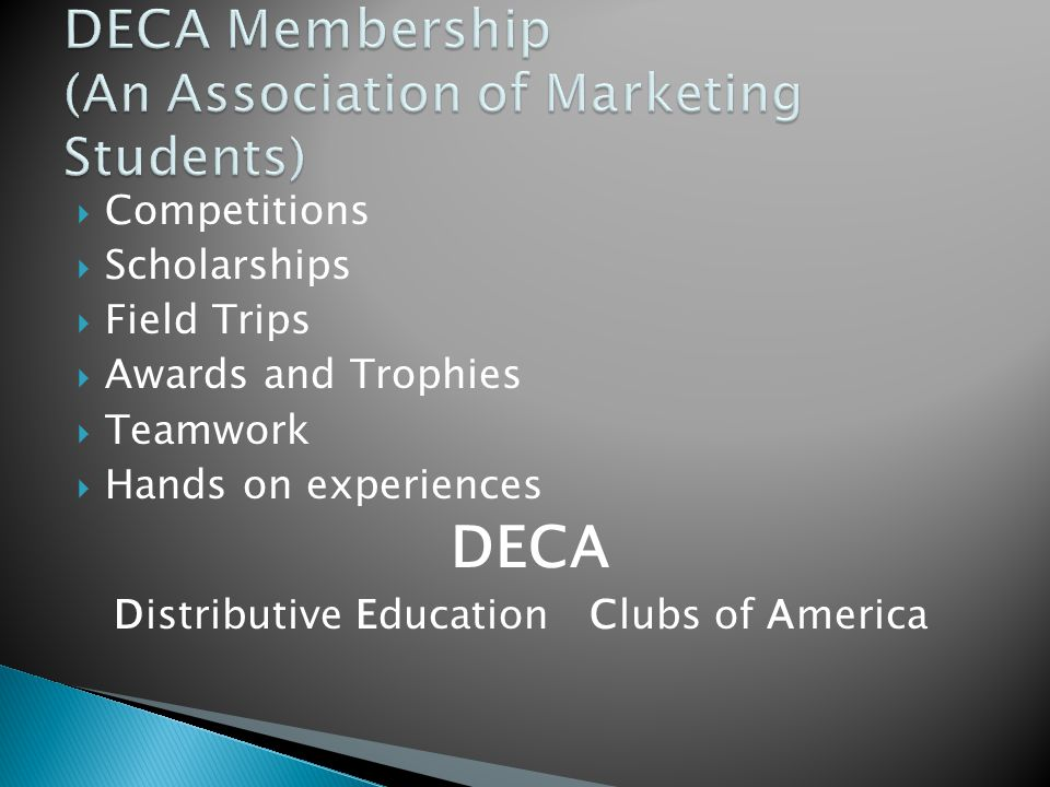 Competitions Scholarships Field Trips Awards and Trophies Teamwork Hands on experiences DECA Distributive Education Clubs of America