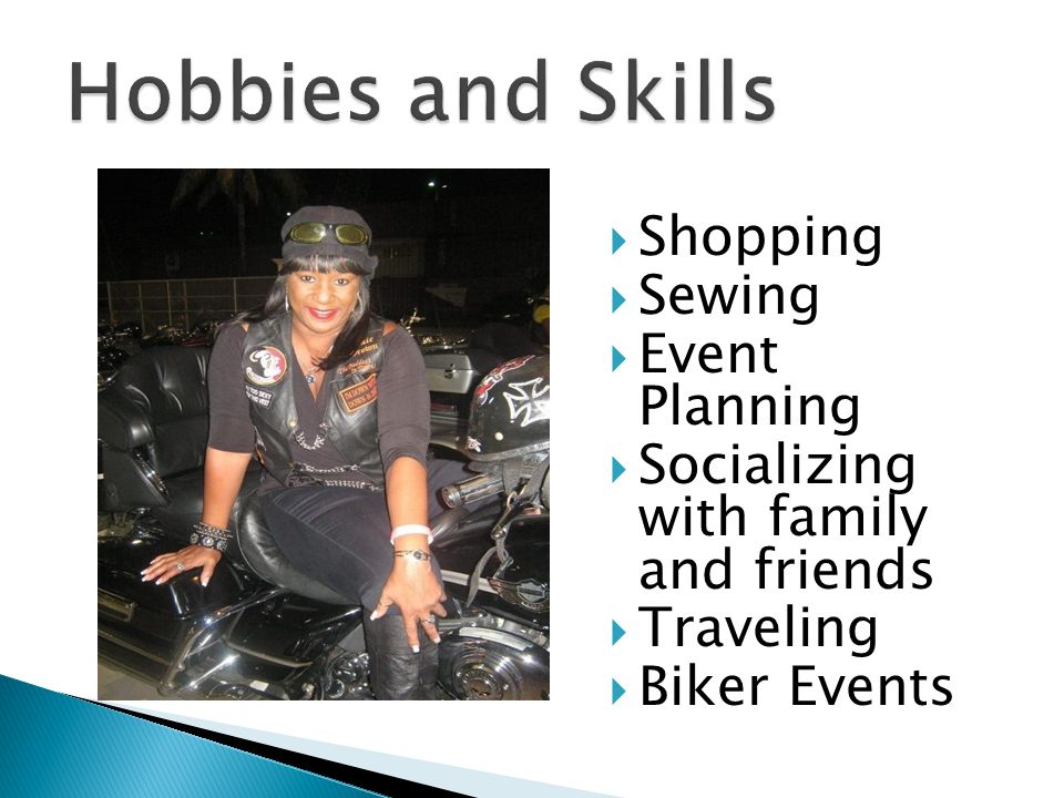Shopping Sewing Event Planning Socializing with family and friends Traveling Biker Events