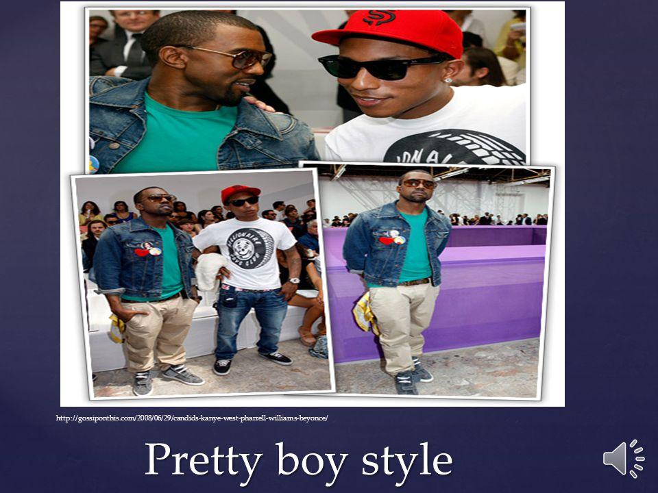 Pretty boy style Pretty boy style http://gossiponthis.com/2008/06/29/candids-kanye-west-pharrell-williams-beyonce/