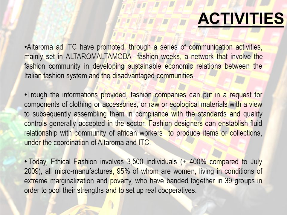 ACTIVITIES Altaroma ad ITC have promoted, through a series of communication activities, mainly set in ALTAROMALTAMODA fashion weeks, a network that in