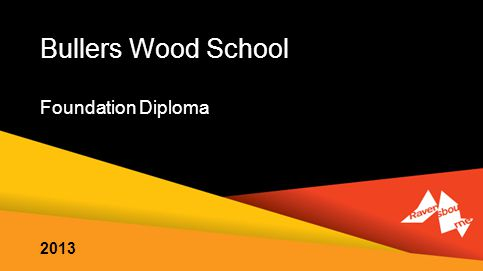 Bullers Wood School Foundation Diploma 2013