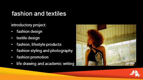fashion and textiles introductory project: fashion design textile design fashion, lifestyle products fashion styling and photography fashion promotion life drawing and academic writing