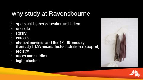 why study at Ravensbourne specialist higher education institution one site library careers student services and the bursary (formally (formally EMA means tested additional support) registry tutors and studios high retention