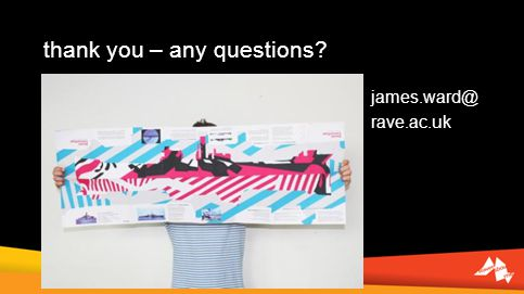 thank you – any questions? james.ward@ rave.ac.uk