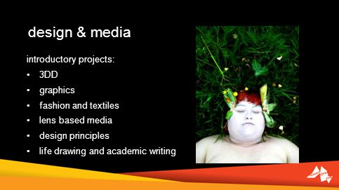 design & media introductory projects: 3DD graphics fashion and textiles lens based media design principles life drawing and academic writing