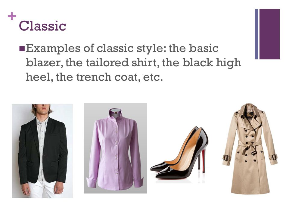 + Classic Examples of classic style: the basic blazer, the tailored shirt, the black high heel, the trench coat, etc.