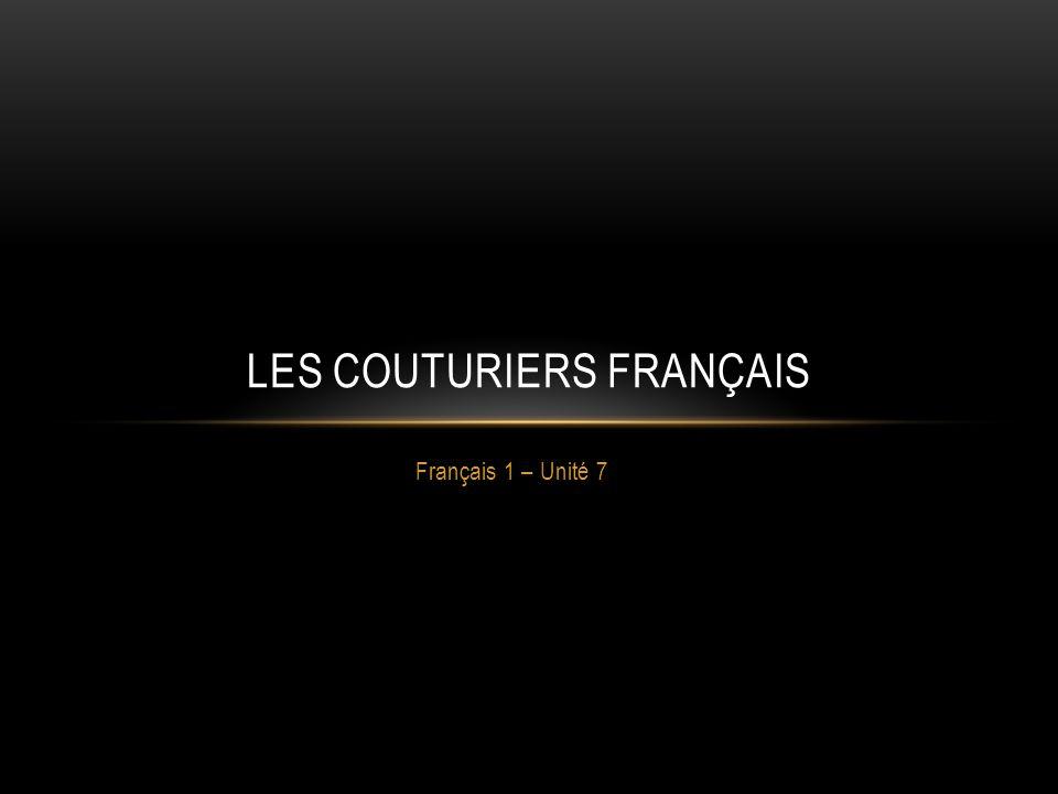 Français 1 – Unité 7 LES COUTURIERS FRANÇAIS