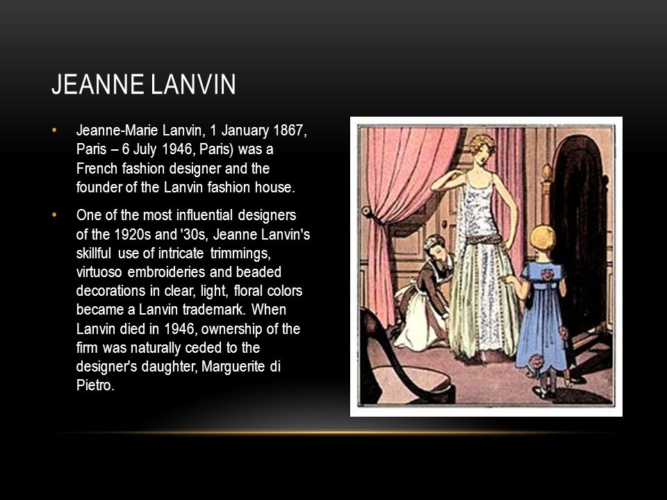 Jeanne-Marie Lanvin, 1 January 1867, Paris – 6 July 1946, Paris) was a French fashion designer and the founder of the Lanvin fashion house. One of the