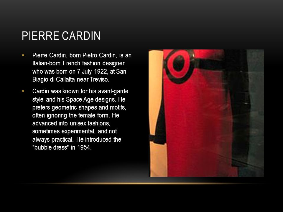 Pierre Cardin, born Pietro Cardin, is an Italian-born French fashion designer who was born on 7 July 1922, at San Biagio di Callalta near Treviso. Car