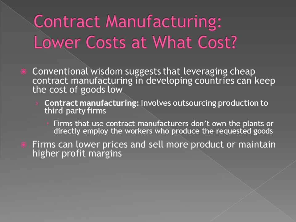 Conventional wisdom suggests that leveraging cheap contract manufacturing in developing countries can keep the cost of goods low Contract manufacturin