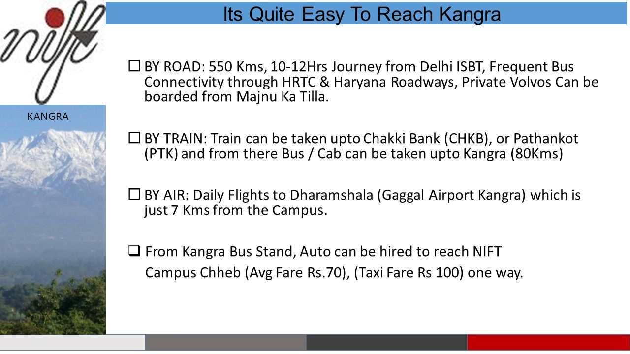 Its Quite Easy To Reach Kangra BY ROAD: 550 Kms, 10-12Hrs Journey from Delhi ISBT, Frequent Bus Connectivity through HRTC & Haryana Roadways, Private Volvos Can be boarded from Majnu Ka Tilla.