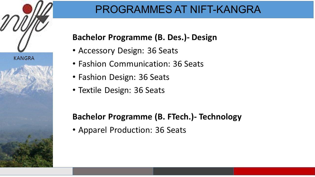 Bachelor Programme (B. Des.)- Design Accessory Design: 36 Seats Fashion Communication: 36 Seats Fashion Design: 36 Seats Textile Design: 36 Seats Bach