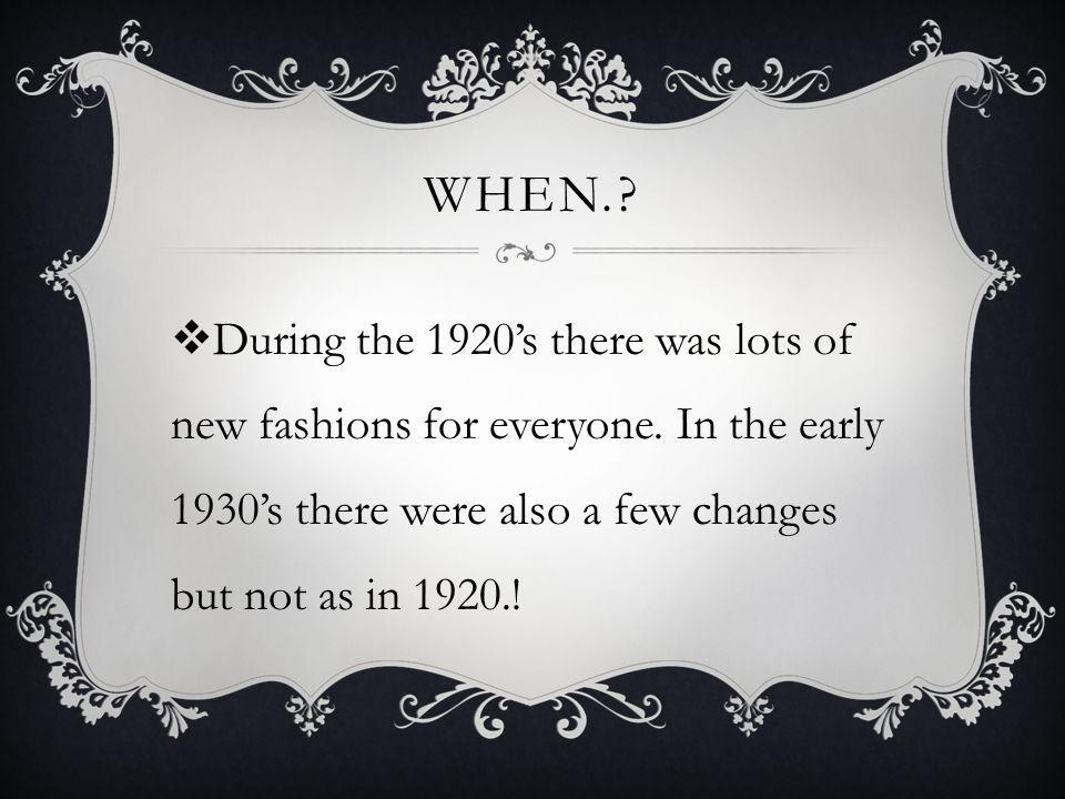 WHEN.. During the 1920s there was lots of new fashions for everyone.