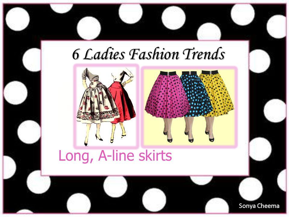 6 Ladies Fashion Trends Long, A-line skirts Sonya Cheema