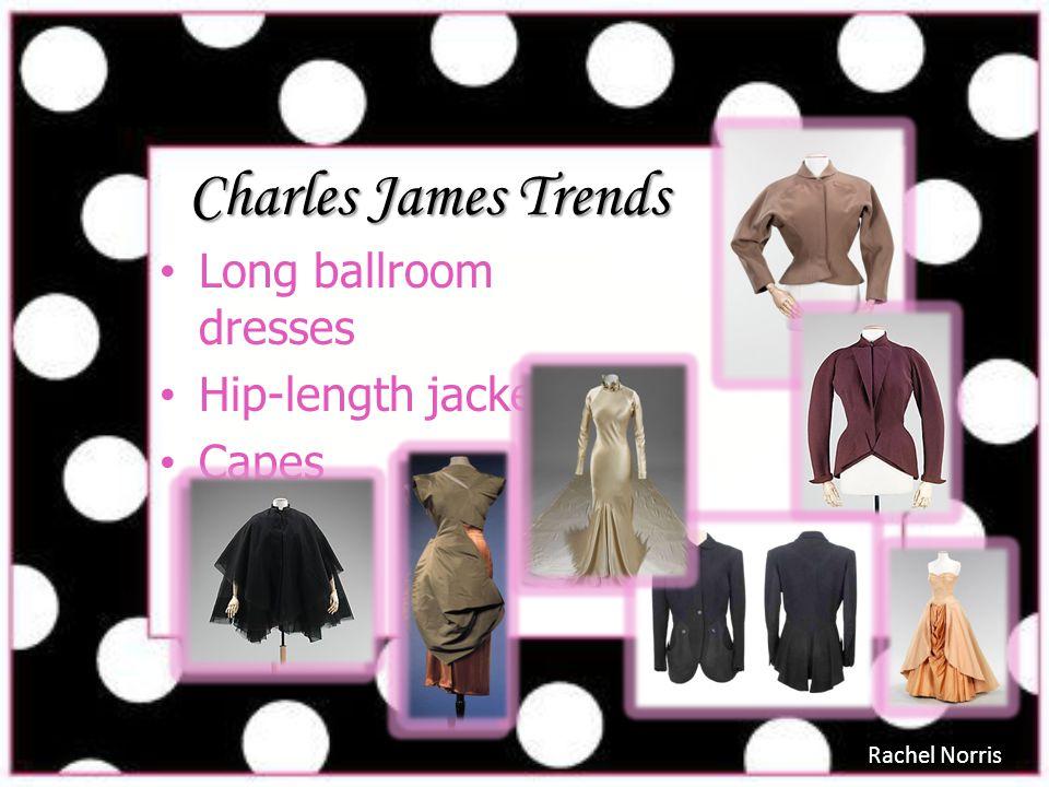 Charles James Trends Long ballroom dresses Hip-length jackets Capes Rachel Norris