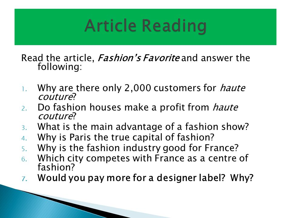 Read the article, Fashions Favorite and answer the following: 1. Why are there only 2,000 customers for haute couture? 2. Do fashion houses make a pro