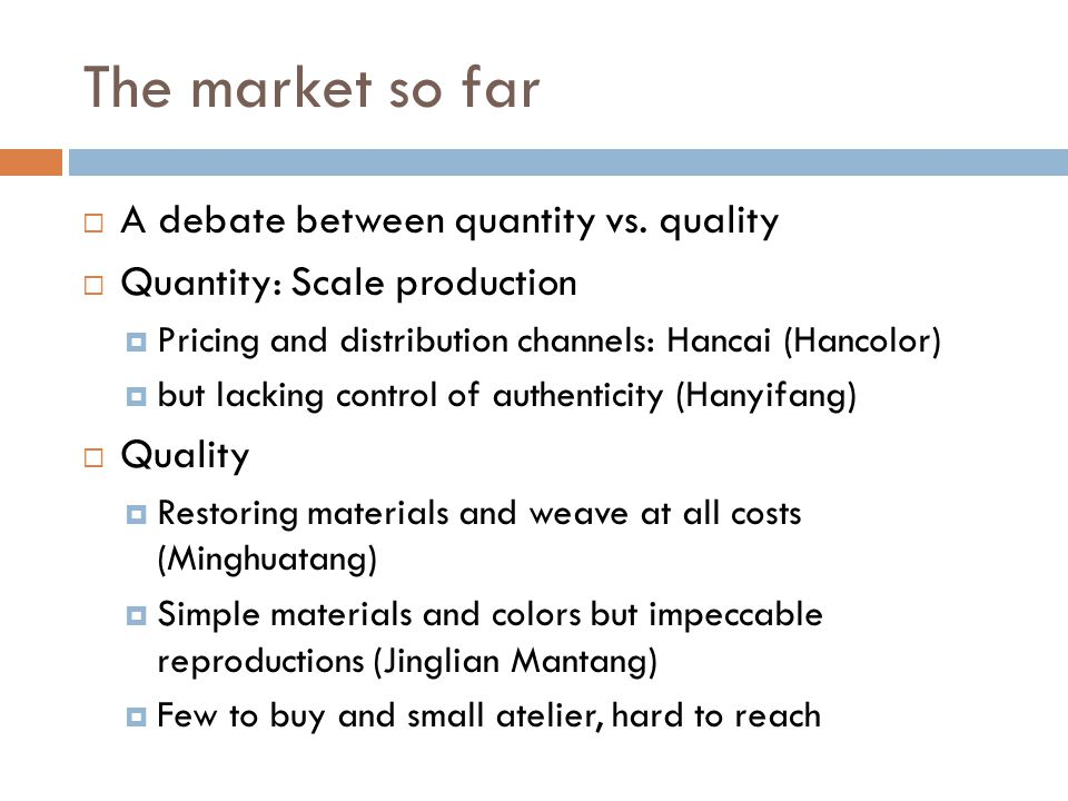 The market so far A debate between quantity vs. quality Quantity: Scale production Pricing and distribution channels: Hancai (Hancolor) but lacking co