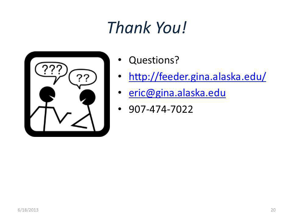 Thank You! Questions? http://feeder.gina.alaska.edu/ eric@gina.alaska.edu 907-474-7022 6/18/201320