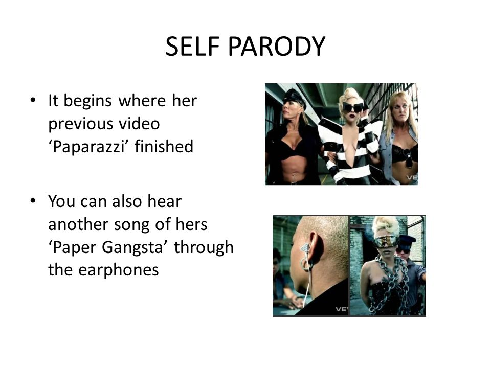 SELF PARODY It begins where her previous video Paparazzi finished You can also hear another song of hers Paper Gangsta through the earphones