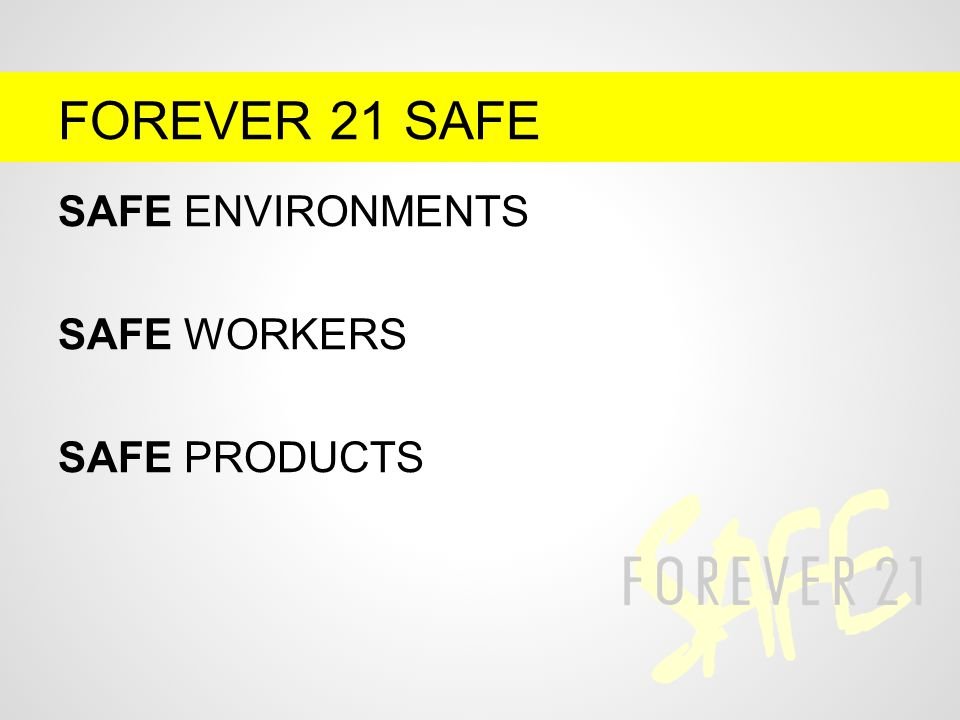 FOREVER 21 SAFE SAFE ENVIRONMENTS SAFE WORKERS SAFE PRODUCTS