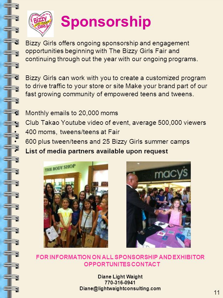 Sponsorship Bizzy Girls offers ongoing sponsorship and engagement opportunities beginning with The Bizzy Girls Fair and continuing through out the year with our ongoing programs.