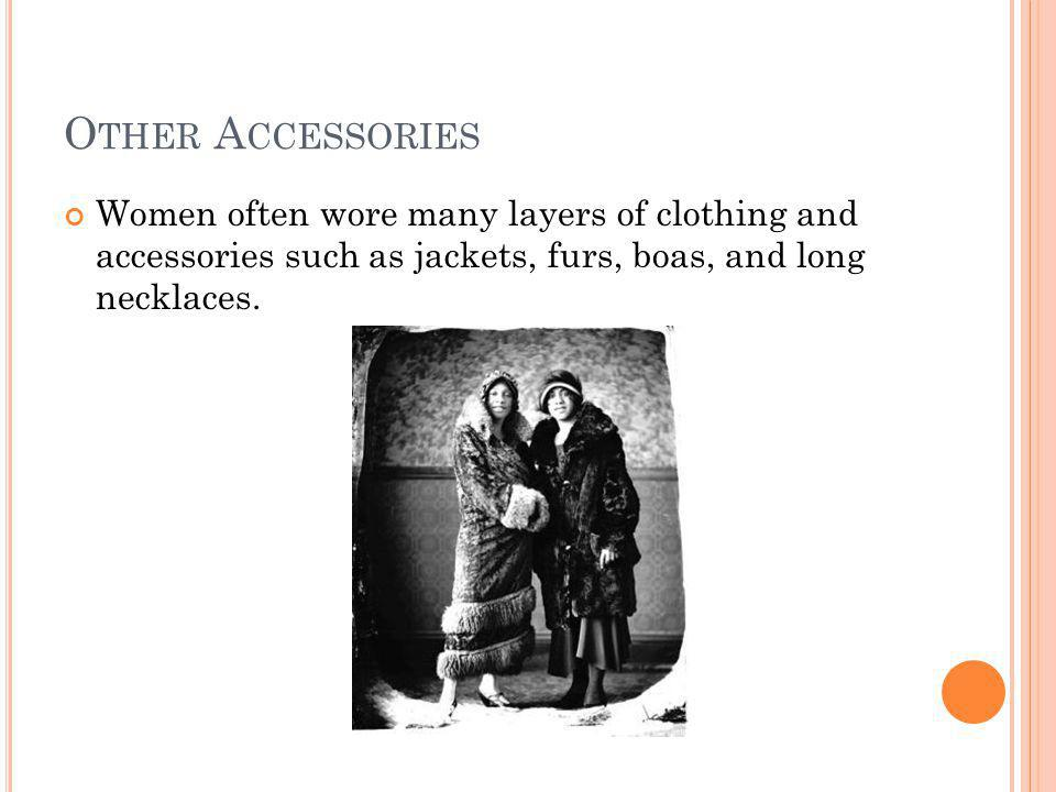 O THER A CCESSORIES Women often wore many layers of clothing and accessories such as jackets, furs, boas, and long necklaces.